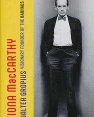 Fiona MacCarthy: Walter Gropius - Visionary Founder of the Bauhaus