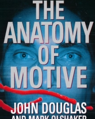 John E. Douglas, Mark Olshaker: The Anatomy of Motive - The FBI's Legendary Mindhunter Explores the Key to Understanding and Catching Violent Criminals