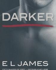 E L James: Darker - Fifty Shades of Grey. Gefährliche Liebe von Christian selbst erzählt