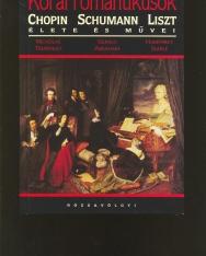 Korai romantikusok - Liszt, Schumann, Chopin élete és művei