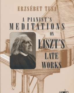 Tusa Erzsébet: A Pianist's meditations on Liszt's Late Works