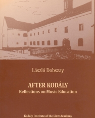 Dobszay László: After Kodály - Reflections on Music Education