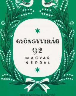 Gyöngyvirág - 92 magyar népdal