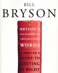 Bill Bryson: Bryson's Dictionary of Troublesome Words: A Writer's Guide to Getting It Right