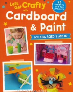 Let's Get Crafty with Cardboard and Paint: 25 creative and fun projects for kids aged 2 and up