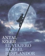 Szerb Antal: El viajero bajo el resplandor de la luna (Utas és holdvilág spanyol nyelven)