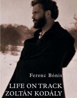 Bónis Ferenc: Life on Track Zoltán Kodály