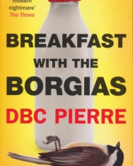 DBC Pierre: Breakfast with the Borgias