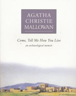 Agatha Christie: Come, Tell Me How You Live - An Archaeological Memoir