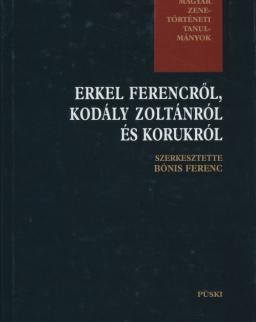 Bónis Ferenc: Erkel Ferencről, Kodály Zoltánról és korukról