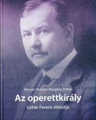 Klemen Terézia - Margitay Zoltán: Az Operettkirály - Lehár Ferenc életútja