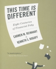 Carmen M. Reinhart & Kenneth Rogoff: This Time Is Different - Eight Centuries of Financial Folly