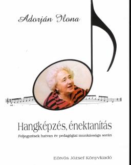 Adorján Ilona: Hangképzés, énektanítás
