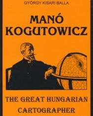 Manó Kogutowicz The Great Hungarian Cartographer