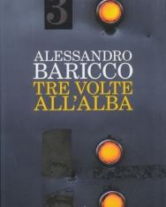 Alessandro Baricco: Tre volte all'alba