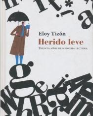 Eloy Tizón: Herido leve: Treinta anos de memoria lectora