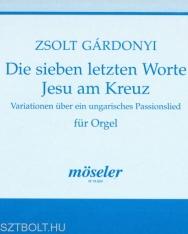 Gárdonyi Zsolt: Die sieben letzten Worte Jesu am Kreuz - orgonára