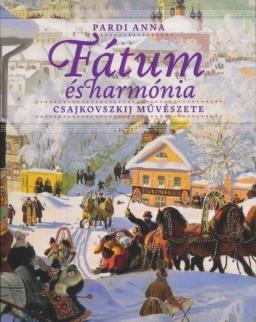 Pardi Anna: Fátum és harmónia -  Csajkovszkij művészete