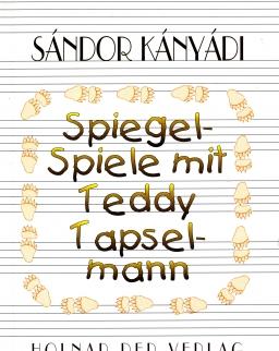 Kányádi Sándor: Spiegel-Spiele mit Teddy Tapselmann