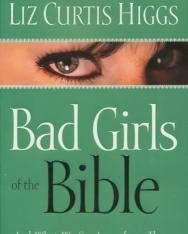 Liz Curtis Higgs: Bad Girls of the Bible