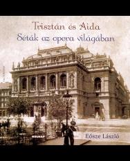 Eősze László: Trisztán és Aida - séták az opera világában