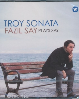 Fazil Say plays Fazil Say: Troy Sonata