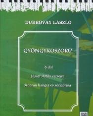 Dubrovay László: Gyöngykoszorú - 6 dal József Attila verseire szoprán hangra és zongorára