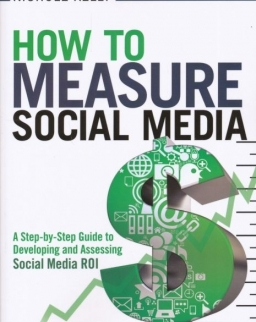 How to measure social media - A step-by-step guide to developing and assessing social media ROI