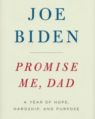 Joe Biden:Promise Me, Dad - A Year of Hope, Hardship, and Purpose