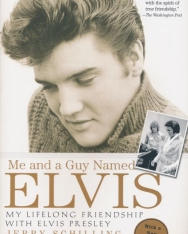 Jerry Schilling:Me and a Guy Named Elvis - My Lifelong Friendship with Elvis Presley