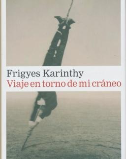 Karinthy Frigyes: Viaje en torno de mi cráneo (Utazás a koponyám körül spanyol nyelven)