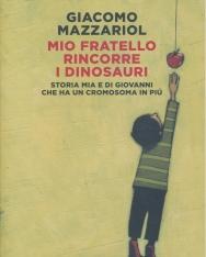Giacomo Mazzariol:Mio fratello rincorre i dinosauri. Storia mia e di Giovanni che ha un cromosoma in piu