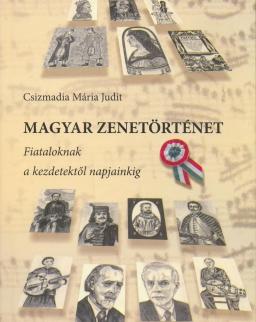 Csizmadia Mária Judit: Magyar zenetörténet fiataloknak a kezdetektől napjainkig