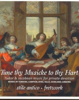 Tune thy Musicke to thy Hart - Tudor & Jacobean music (Tomkins, Campion, Byrd, Tallis, Dowland, Gibb