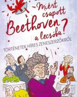 Steven Isserlis: Miért csapott Beethoven a lecsóba? - Történetek híres zeneszerzőkről