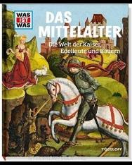 Das Mittelalter - Die Welt der Kaiser, Edelleute und Bauern - Tessloff