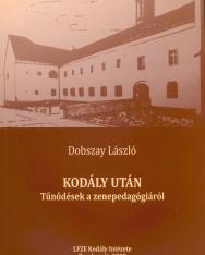Dobszay László: Kodály után - tűnődések a zenepedagógiáról