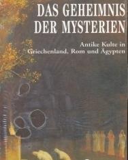 Das Geheimnis der Mysterien: Antike Kulte in Griechenland, Rom und Ägypten
