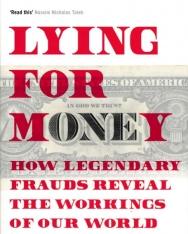 Dan Davies: Lying for Money: How Legendary Frauds Reveal the Workings of Our World