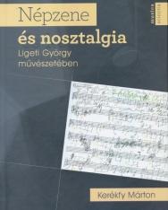 Kerékfy Márton: Népzene és nosztalgia Ligeti György művészetében