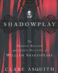 Clare Asquith: Shadowplay: The Hidden Beliefs and Coded Politics of William Shakespeare