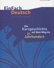 EinFach Deutsch Unterrichtsmodelle: Die Kurzgeschichte auf dem Weg ins 21. Jahrhundert