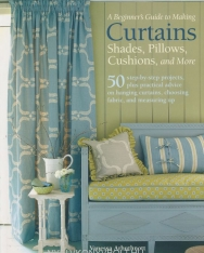 A Beginner's Guide to Making Curtains, Shades, Pillows, Cushions, and More
