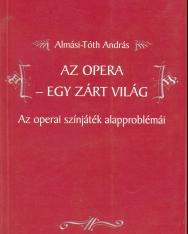Almási-Tóth András: Az Opera - egy zárt világ (Az operai színjáték alapproblémái)