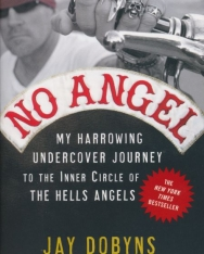 Jay Dobyns: No Angel: My Harrowing Undercover Journey to the Inner Circle of the Hells Angels