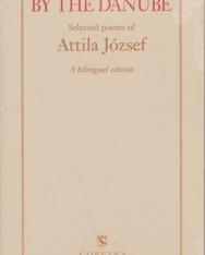 József Attila: By the Danube - Selected Poems of Attila József - A Bilingual Edition (A Dunánál angol/magyar kétnyelvű kiadás)