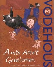 P. G. Wodehouse: Aunts aren't Gentlemen