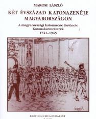 Marosi László: Két évszázad katonazenéje Magyarországon (a magyarországi katonazene története, katonakarmesterek)