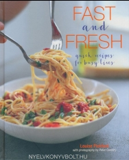 Fast and Fresh: Quick Recipes for Busy Lives