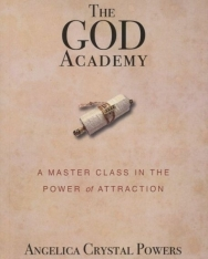 Angelica Crystal Powers: The God Academy - A Master Class in the Power of Attraction